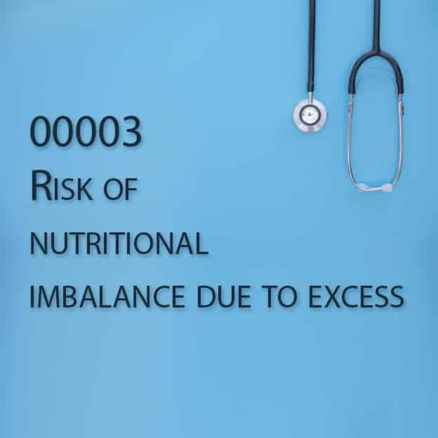 00003 Risk of nutritional imbalance due to excess
