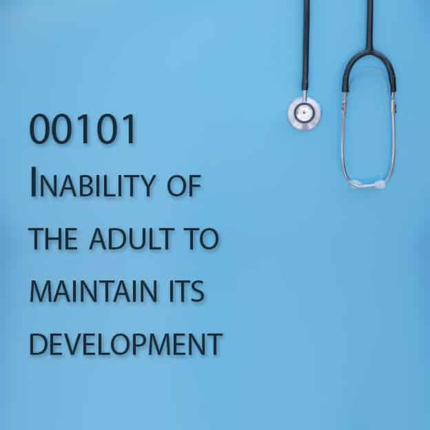 00101 Inability of the adult to maintain its development