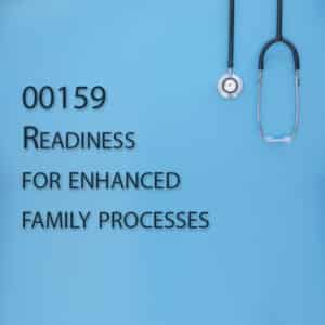 00159 Readiness for enhanced family processes